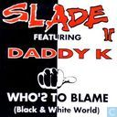 Who's To Blame (Black & White World)