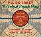 The Federal Records Story - I'll Go Crazy