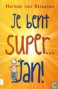 Je bent super... Jan!
