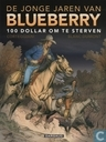 Comic Books - Blueberry - De jonge jaren van Blueberry - 100 dollar om te sterven