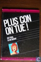 Plus con on tue!