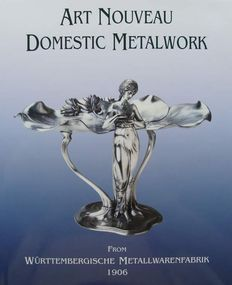 Literature: WMF - Art Nouveau Domestic Metalwork From Württembergische Metallwarenfabrik 1906