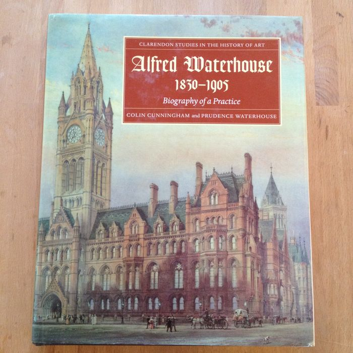 Colin Cunningham/Prudence Waterhouse - Alfred Waterhouse, 1830-1905 : Biography of a Practice - 1992
