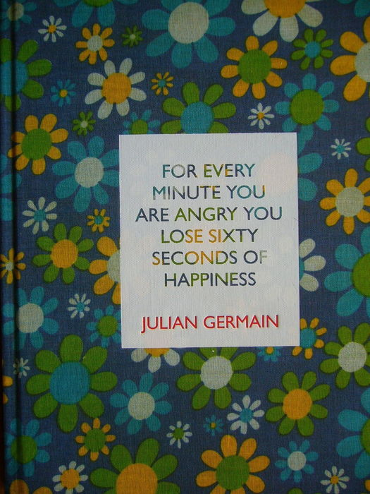 Julian Germain - For every minute you are angry you lose sixty seconds of happiness  - 2005