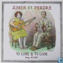 Aimer et Perdre - To Love & To Lose. Songs, 1917-1934