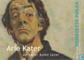 Arie Kater : de kater komt later