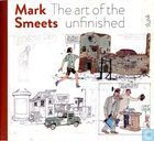 Mark Smeets - The Art of the Unfinished