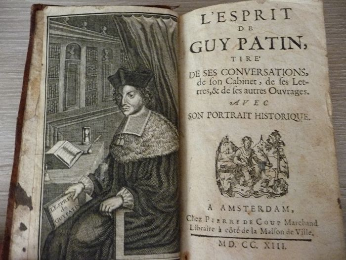The spirit of Guy Patin, taken from his conversations of his cabinet, his letters, & his other works. With his historic portrait - 1713
