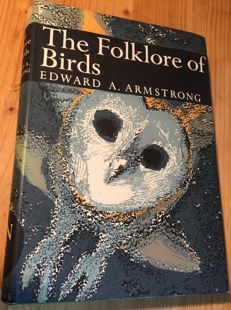 Edward A. Armstrong - The Folklore of Birds - 1958