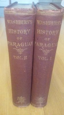 Charles A. Washburn - The History of Paraguay, with Notes of Personal Observations, and Reminiscences of Diplomacy under Difficulties  - 2 volumes - 1871