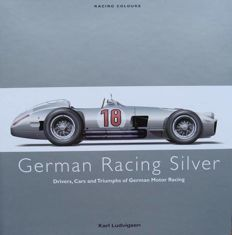 Rare Book : German Racing Silver - Drivers, Cars and Triumphs of German Motor Racing