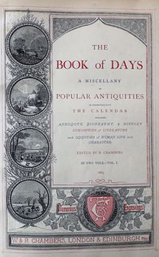R. Chambers [editor] - The Book of Days; A Miscellany of Popular Antiquities in Connection with the Calendar - 2 volumes 1863