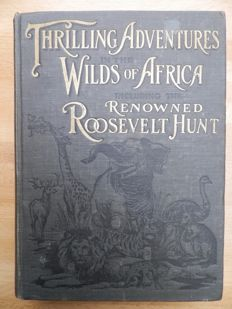 Chester R. Straton - Thrilling Adventures in the Wilds of Africa, including the Renowned Roosevelt Hunt - 1900