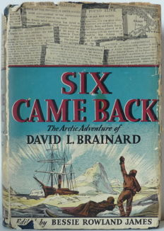 David L. Brainard, edited by Bessie Rowland James - Six Came Back, the Arctic Adventure of David L. Brainard - 1940