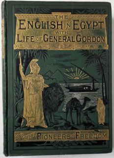 Pictorial records of The English in Egypt; with a Life of Gen. Gordon and other Pioneers of Freedom - ca.1899