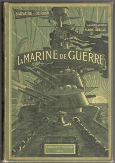 A. Sauvaire Jourdan - La Marine de Guerre. Preface of the Admiral Fournier. Illustrations of Albert Sébille - 1910