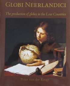 Reference work; Peter van der Krogt - Globi Neerlandici - The production of globes in the Low Countries - 1993