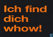 "04923 - Whow! ""Ich find Dich whow!"""