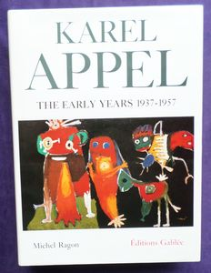Monography; Michel Ragon - Karel Appel: The Early Years, 1937-1957 - 1988