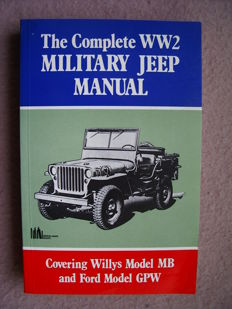 Willys and Ford Jeep; The Complete WW2 military Jeep manual