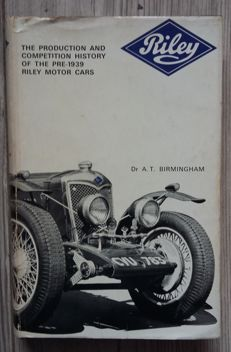 Book : 1965  Dr. A. T .Birmingham - The Production and Competition History of the Pre-1939 Riley Motor Cars