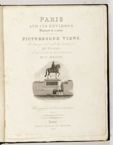 Augustus Pugin - Paris and its environs, displayed in a series of picturesques views, the drawings made under the direction of Mr. Pugin and engraved under the superintendance of Mr. C. Heath, with typographical and historical descriptions - 2 volumes - 1