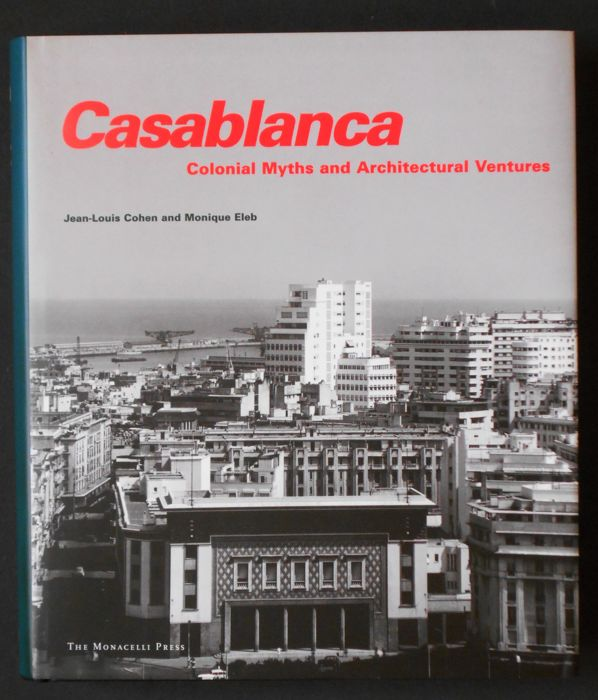Jean-Louis Cohen and Monique Eleb - Casablanca. Colonial Myths and Architectural Ventures - 2002