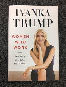 Signed; Ivanka Trump - Women Who Work. Rewriting the rules for success - 2017