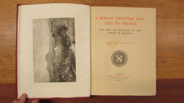 James Curle - A Roman Frontier Post and its People; the Fort of Newstead in the Parish of Melrose - 1911