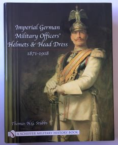 Thomas N.G. Stubbs - Imperial German Military Officers ' Helmets & Head Dress [1871-1918]-2004