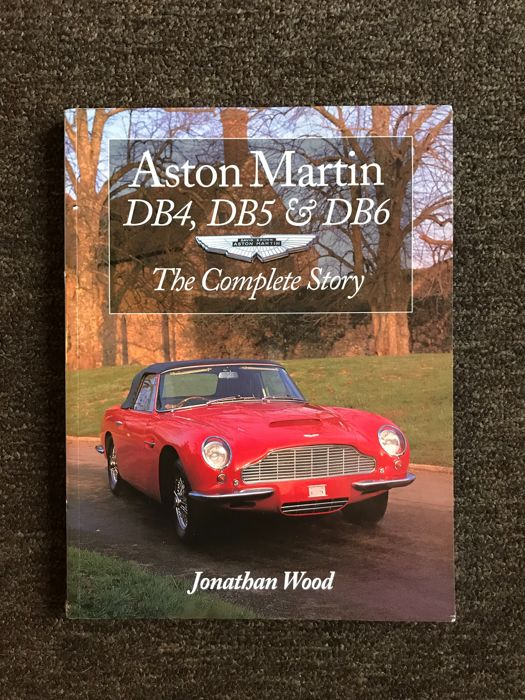 Aston Martin DB4, DB5 and DB6: The Complete Story