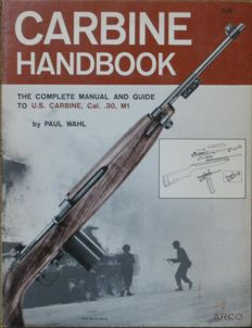 Carbine handbook from World War II Carbine of the U.S.A., Cal. .30, M1 by Paul Wahl - 1969