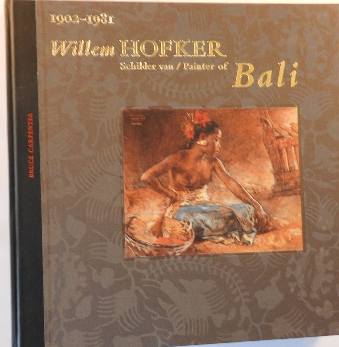 Book by Bruce Carpenter and others: Willem Hofker (1902-1981): schilder van Bali / painter of Bali; 1993