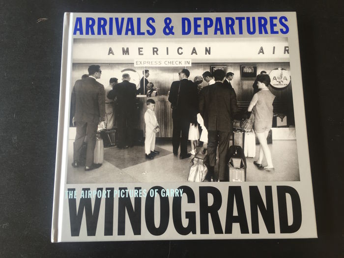 Gary Winogrand - Arrivals & Departures - 2004