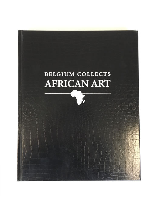 "Belgium collects African Art - ""The book of Belgian collections of African art"" - Dirk Beaulieux"