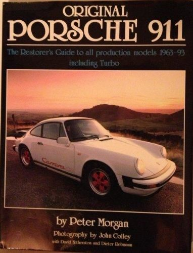 Original Porsche 911 : The Restorer's Guide to All Production Models, 1963-93 Including Turbo