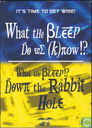 What the Bleep Do We Know!? + Down the Rabbit Hole