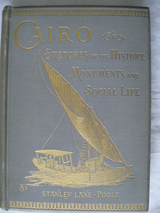 Stanley Lane-Poole - Cairo. Sketches of its History, Monuments and Social Life - 1892/1892