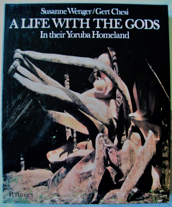 WENGER, S. & G. CHESI - A Life with the Gods - In Their Yoruba Homeland - 1983.