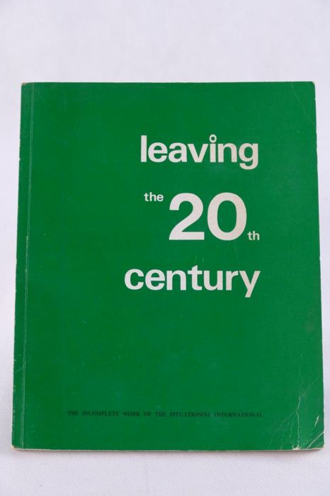 Christopher Gray - Leaving the 20th Century. The Incomplete Work of the Situationist International - 1974