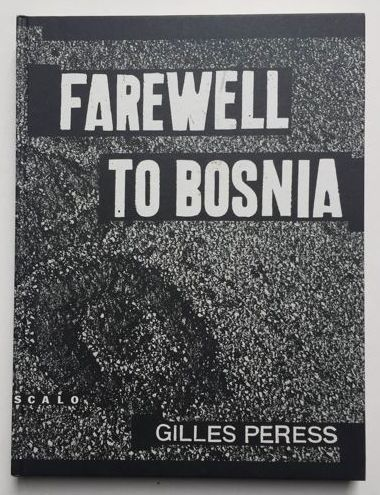 Gilles Peress - Farewell to Bosnia - 1999