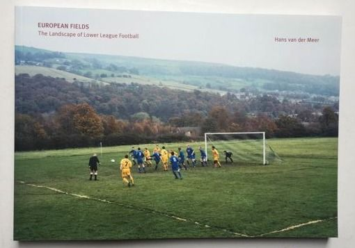 Signed; Hans van der Meer - European Fields. The Landscape of Lower League Foo - 2006