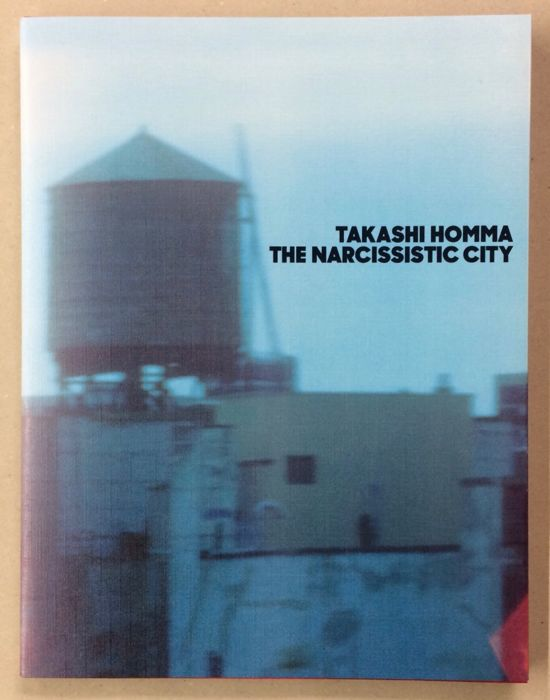 Signed; Takashi Homma  - The Narcissistic City  - 2016