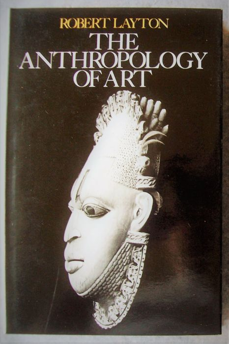 Robert Layton - The Anthropology of Art - 1981.