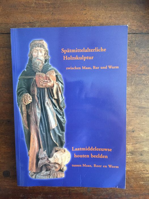 3 books : Late medieval wooden sculptures between Maas, Roer and Worm and 2 others