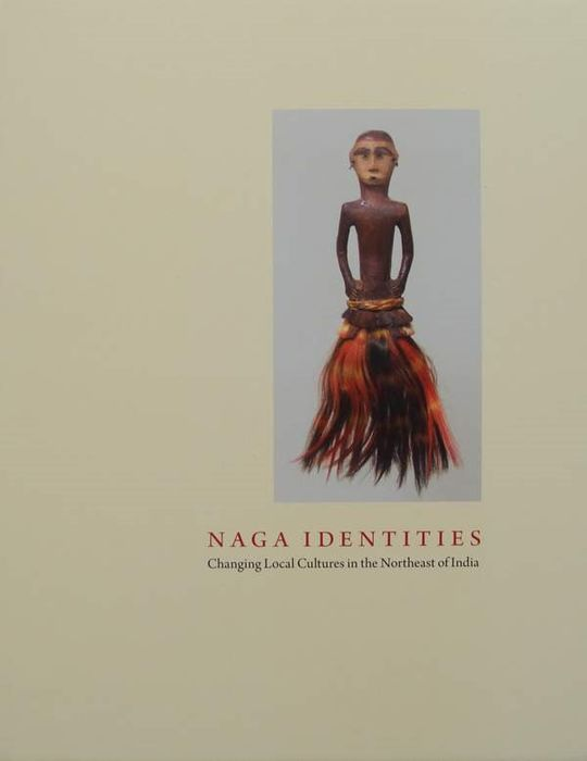 Michael Oppitz - Naga Identities - Changing Local Cultures in the Northeast of India  - 2009