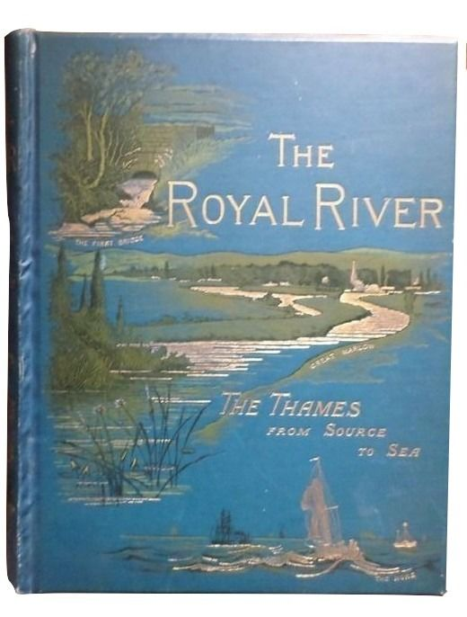 Cassell & Company - The Royal River. The Thames from Source to Sea - 1885