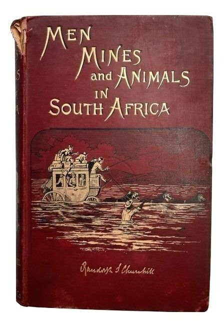 Randolph S. Curchill - Men, Mines and Animals in South Africa - 1892