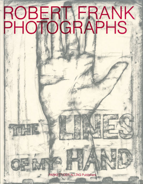 Robert Frank  - Photographs. The Lines of My Hand  - 1989