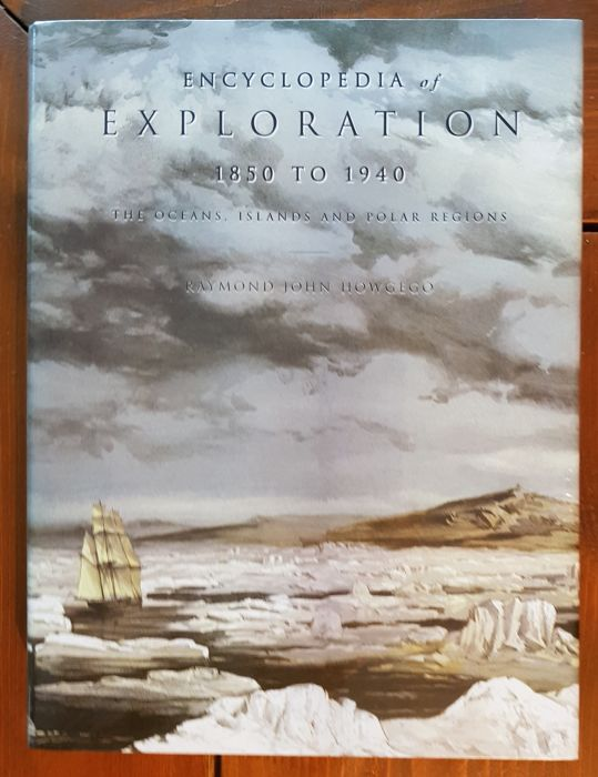 Raymond John Howgego - Encyclopedia of Exploration 1850 to 1940; the Oceans, Islands and Polar Regions - 2006